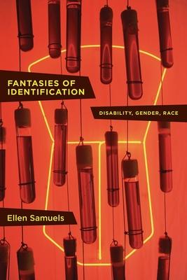 Fantasies of Identification: Disability, Gender, Race - Samuels, Ellen