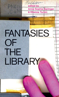 Fantasies of the Library - Springer, Anna-Sophie (Editor), and Turpin, Etienne (Editor), and Tauer, Katharina (Designer)