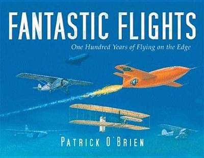 Fantastic Flights: One Hundred Years of Flying on the Edge - O'Brien, Patrick