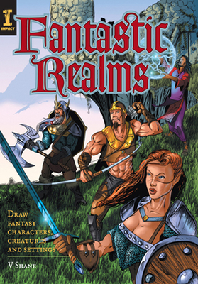 Fantastic Realms!: Draw Fantasy Characters, Creatures and Settings - Colclough, V Shane