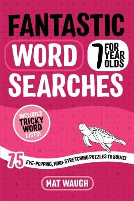Fantastic Wordsearches for 7 Year Olds: Fun, mind-stretching puzzles to boost children's word power! - Waugh, Mat