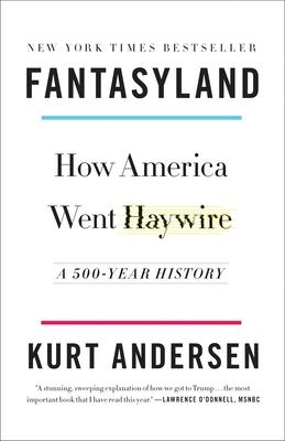 Fantasyland: How America Went Haywire: A 500-Year History - Andersen, Kurt