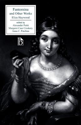 Fantomina and Other Works - Haywood, Eliza, and Pettit, Alexander (Editor), and Croskery, Margaret Case (Editor)