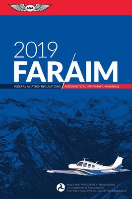 Far/Aim 2019: Federal Aviation Regulations / Aeronautical Information Manual - Federal Aviation Administration (Faa)/Aviation Supplies & Academics (Asa)