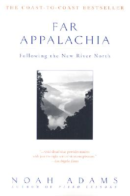 Far Appalachia: Following the New River North - Adams, Noah