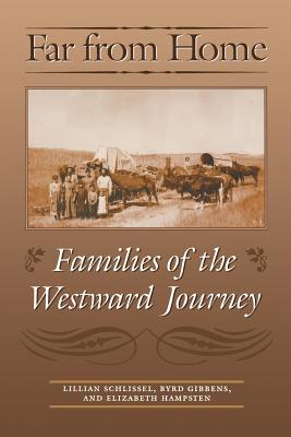 Far from Home: Families of the Westward Journey - Schlissel, Lillian, and Gibbens, Byrd, and Hampsten, Elizabeth