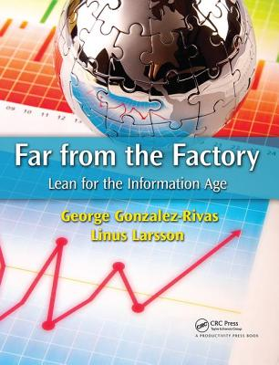 Far from the Factory: Lean for the Information Age - Gonzalez-Rivas, George