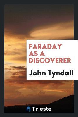 Faraday as a Discoverer - Tyndall, John