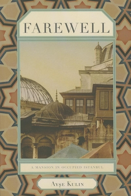 Farewell: A Mansion in Occupied Istanbul - Kulin, Ayse, and Dakan, Kenneth J (Translated by)