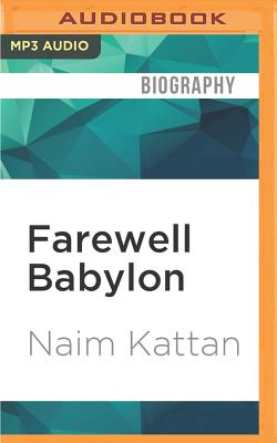 Farewell Babylon: Coming of Age in Jewish Baghdad - Kattan, Naim, and Fellner, A C (Read by)