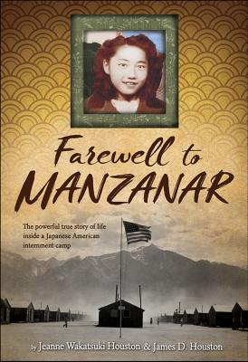 Farewell to Manzanar: A True Story of Japanese American Experience During and After the World War II Internment - Houston, Jeanne Wakatsuki, and Houston, James D