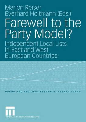 Farewell to the Party Model?: Independent Local Lists in East and West European Countries - Reiser, Marion (Editor), and Holtmann, Everhard (Editor)