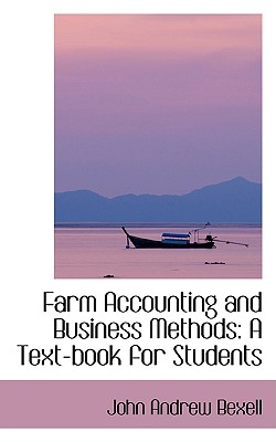 Farm Accounting and Business Methods: A Text-Book for Students - Bexell, John Andrew