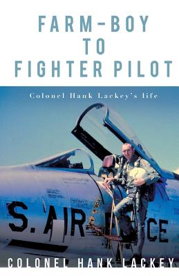 Farm-Boy to Fighter Pilot - Lackey, Colonel Hank