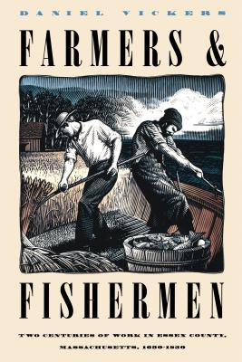 Farmers and Fishermen: Two Centuries of Work in Essex County, Massachusetts, 1630-1850 - Vickers, Daniel