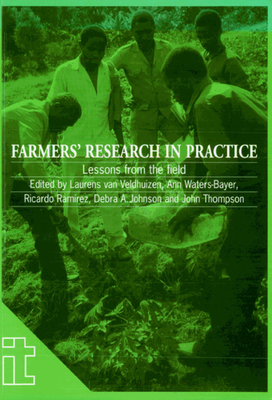 Farmers' Research in Practice: Lessons from the Field - Van Veldhuizen, L (Editor), and Waters-Bayer, A (Editor), and Ramirez, J R (Editor)