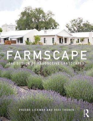 Farmscape: The Design of Productive Landscapes - Lickwar, Phoebe, and Thoren, Roxi
