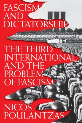 Fascism and Dictatorship: The Third International and the Problem of Fascism - Poulantzas, Nicos