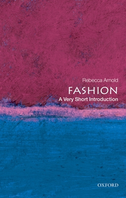 Fashion: A Very Short Introduction - Arnold, Rebecca