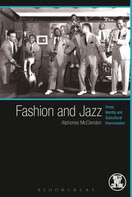 Fashion and Jazz: Dress, Identity and Subcultural Improvisation - McClendon, Alphonso