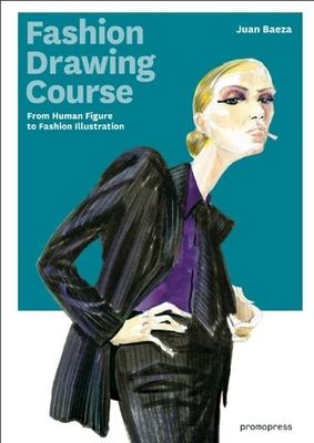 Fashion Drawing Course: From Human Figure to Fashion Illustration - Baeza, Juan