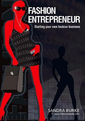 Fashion Entrepreneur: Starting Your Own Fashion Business - Burke, Sandra