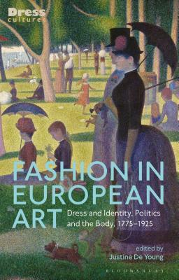 Fashion in European Art: Dress and Identity, Politics and the Body, 1775-1925 - Young, Justine de (Editor)