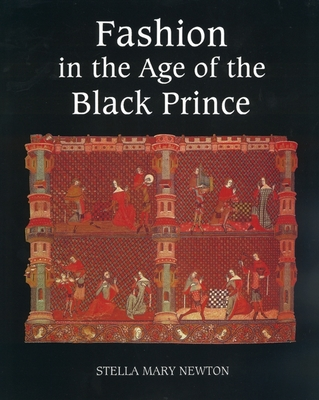 Fashion in the Age of the Black Prince: A Study of the Years 1340-1365 - Newton, Stella Mary
