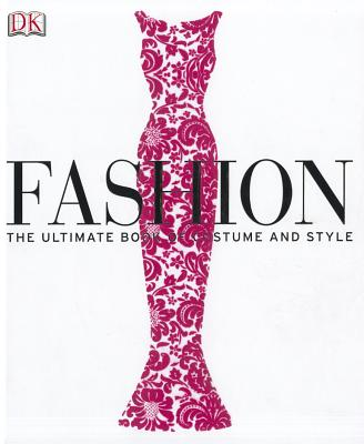 Fashion: The Ultimate Book of Costume and Style - DK