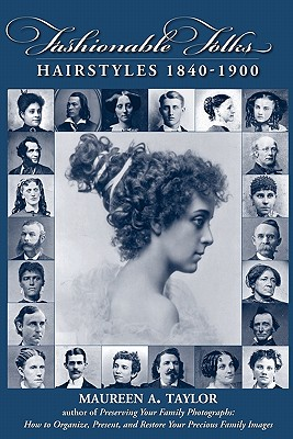 Fashionable Folks Hairstyles 1840-1900 - Taylor, Maureen A