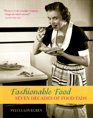 Fashionable Food: Seven Decades of Food Fads - Lovegren, Sylvia
