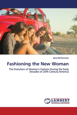 Fashioning the New Woman - McGuinness, Jane