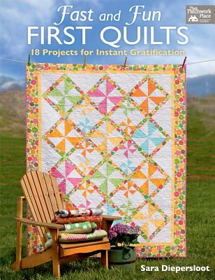 Fast and Fun First Quilts: 18 Projects for Instant Gratification - Mahoney, Nancy, and Diepersloot, Sara