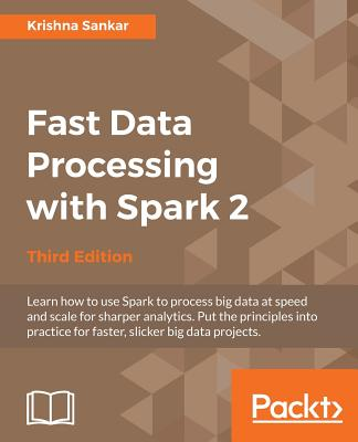 Fast Data Processing with Spark 2 - Third Edition - Sankar, Krishna