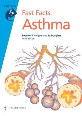 Fast Facts: Asthma - Holgate, Stephen T., Professor, MD, DSc, and Douglass, Jo