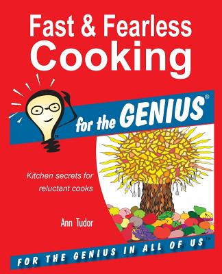 Fast & Fearless Cooking for the Genius - Tudor, Ann
