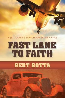 Fast Lane to Faith: A Jet Jockey's Search for Significance - Botta, Bert