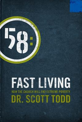 Fast Living: How the Church Will End Extreme Poverty - Todd, Scott C