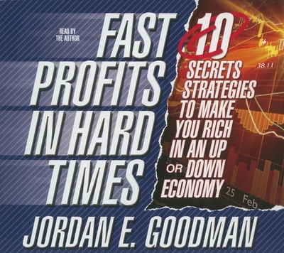 Fast Profits in Hard Times: 10 Secret Strategies to Make You Rich in an Up or Down Economy - Goodman, Jordan Elliot