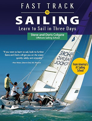 Fast Track to Sailing: Learn to Sail in Three Days - Colgate, Steve, and Colgate, Doris
