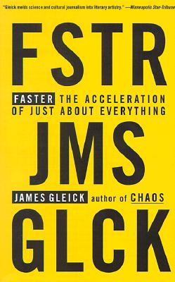 Faster: The Acceleration of Just about Everything - Gleick, James