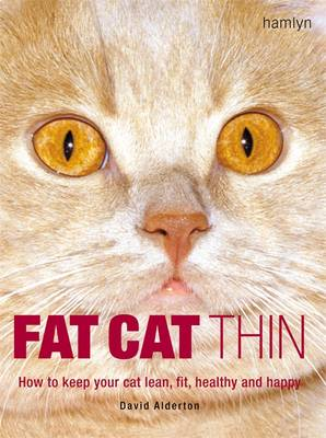 Fat Cat Thin: How to Keep Your Cat Lean, Fit, Healthy and Happy - Alderton, David
