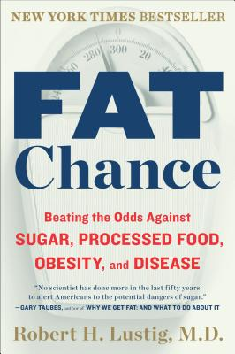 Fat Chance: Beating the Odds Against Sugar, Processed Food, Obesity, and Disease - Lustig, Robert H