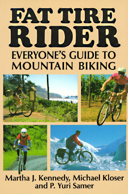 Fat Tire Rider: Everyone's Guide to Mountain Biking - Kennedy, Martha J, and Samer, P Yuri, and Kloser, Michael