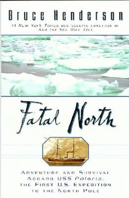 Fatal North: Murder Survival Aboard U S S Polaris 1st U S Expedition North Pole - Henderson, Bruce B