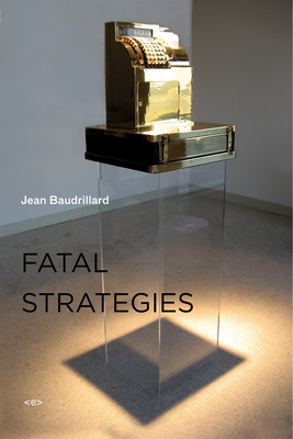 Fatal Strategies - Baudrillard, Jean, Professor, and Beitchman, Philippe (Translated by), and Niesluchowski, W G J (Translated by)