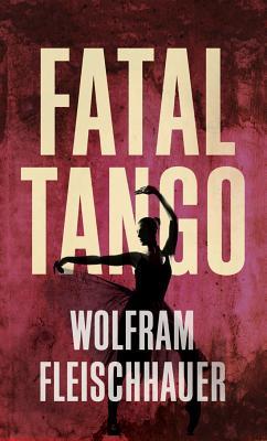 Fatal Tango - Fleischhauer, Wolfram