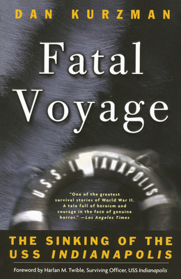 Fatal Voyage: The Sinking of the USS Indianapolis - Kurzman, Dan