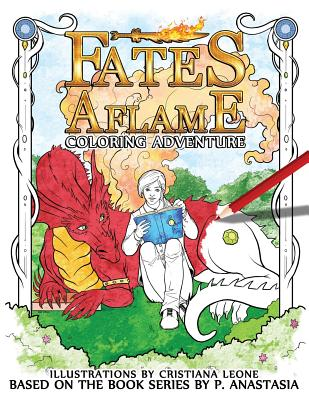Fates Aflame Coloring Adventure: Dragons, Magic, and Mythical Creatures from the Book Series - Anastasia, P
