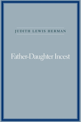 Father-Daughter Incest: With a New Afterword - Herman, Judith Lewis, MD